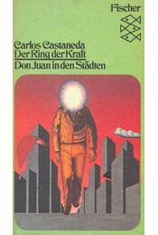 Der Ring der Kraft - Don Juan in den Städten - Castaneda, Carlos - Régikönyvek