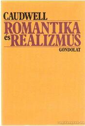 Romantika és realizmus - Caudwell, Christopher - Régikönyvek