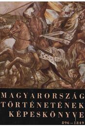 Magyarország történetének képeskönyve 896-1849 - Cennerné Wilhelmb Gizella - Régikönyvek