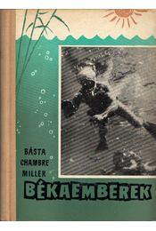 Békaemberek - Chambre Attila, Básta Rezső, Miller Tibor - Régikönyvek