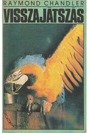 Visszajátszás / A fecsegő Férfi / A király sárgában - Raymond Chandler - Régikönyvek