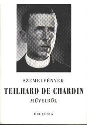 Szemelvények Teilhard de Chardin műveiből - Chardin, Teilhard de - Régikönyvek
