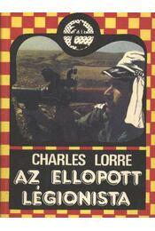 Az ellopott légionista - CHARLES LORRE - Régikönyvek