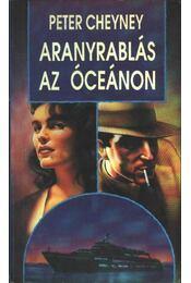 Aranyrablás az óceánon - Cheyney, Peter - Régikönyvek
