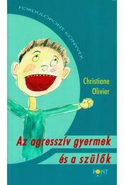 Az agresszív gyermek és a szülők - Christiane Oliver - Régikönyvek