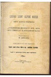 Liguori Szent Alfonz Mária Szent Agathai püspöknek a legszentebb megváltó-ról nevezett társulat alapítójának élete - Jancard,M. - Régikönyvek