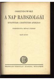 A Nap rabszolgái I-II. kötet - Ossendowski - Régikönyvek