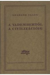 A vadembertől a civilizációig - Clark, Grahame - Régikönyvek