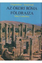 Az ókori Róma földrajza - Corbishley, Mike - Régikönyvek