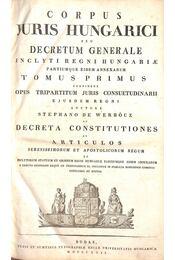 Corpus Juris Hungarici, seu decretum generale inclyti Regni Hungariae, partiumque eidem annexarum in duos tomos distinctum. Tomus I–II. - Régikönyvek