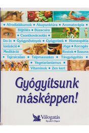 Gyógyítsunk másképpen! - Csaba Emese (főszerk) - Régikönyvek
