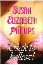 Csak te kellesz - PHILLIPS, SUSAN ELIZABETH - Régikönyvek