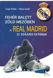 Fehér balett zöld mezőben - A Real Madrid 21. századi sztárjai - Csapó Zoltán - Régikönyvek