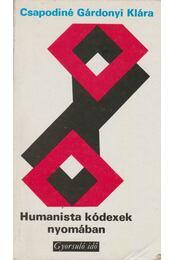Humanista kódexek nyomában - Csapodiné Gárdonyi Klára - Régikönyvek