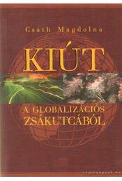 Kiút a globalizációs zsákutcából - Csath Magdolna - Régikönyvek