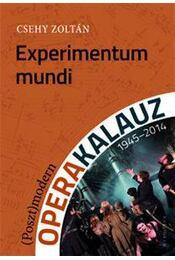 Experimentum mundi - (Poszt)modern operakalauz (1945-2014) - CSEHY ZOLTÁN - Régikönyvek