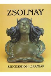 Zsolnay szecessziós kerámiák - Csenkey Éva - Régikönyvek