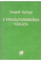 A szociálpszichológia vázlata - Csepeli György - Régikönyvek