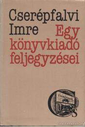 Egy könyvkiadó feljegyzései - Cserépfalvi Imre - Régikönyvek