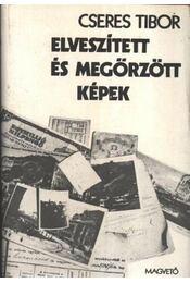 Elveszített és megőrzött képek - Cseres Tibor - Régikönyvek