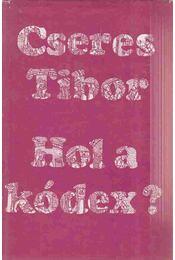 Hol a kódex? - Cseres Tibor - Régikönyvek
