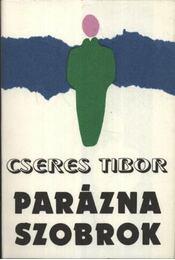 Parázna szobrok - Cseres Tibor - Régikönyvek