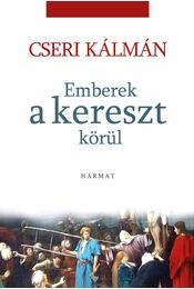Emberek a kereszt körül - Cseri Kálmán - Régikönyvek
