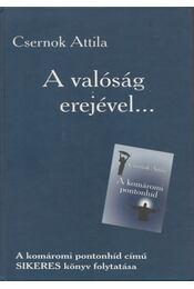 A valóság erejével... (dedikált) - Csernok Attila - Régikönyvek