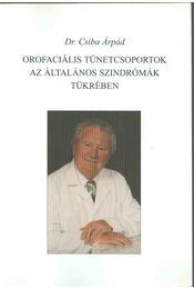 Orofaciális tünetcsoportok az általános szindrómák tükrében - Csiba Árpád Dr. - Régikönyvek