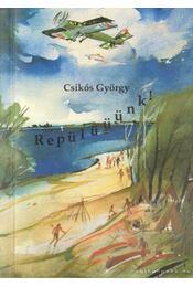 Repülüüünk! (dedikált) - Csikós György - Régikönyvek
