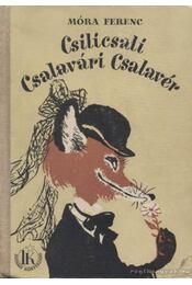 Csilicsali Csalavári Csalavér / Csalavári Csalavér újabb kalandjai - Móra Ferenc - Régikönyvek