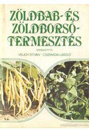 Zöldbab- és zöldborsótermesztés - Csizmadia László, Velich István - Régikönyvek