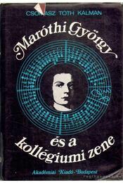 Maróthi György és a kollégiumi zene - Csomasz Tóth Kálmán - Régikönyvek