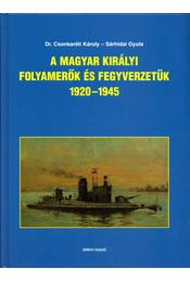 A Magyar Királyi Folyamerők és fegyverzetük 1920-1945 - Csonkaréti Károly, Sárhidai Gyula - Régikönyvek