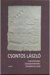 Ismeretelmélet, társadalomelmélet, társadalomkutatás - Csontos László - Régikönyvek