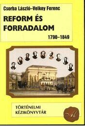 Reform és forradalom 1790-1849 - Csorba László, Velkey Ferenc - Régikönyvek