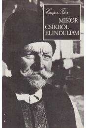 Mikor Csíkból elindultam - Csupor Tibor - Régikönyvek
