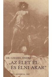 """""""Az élet él és élni akar"""" - Czeizel Endre - Régikönyvek"""