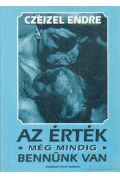 Az érték még mindig bennünk van - Czeizel Endre - Régikönyvek