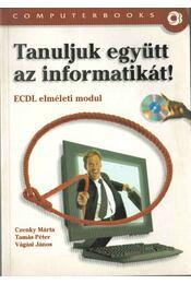 Tanuljuk együtt az informatikát! - Czenky Márta, Tamás Péter, Vágási János - Régikönyvek