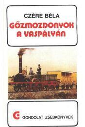 Gőzmozdonyok a vaspályán - Czére Béla - Régikönyvek