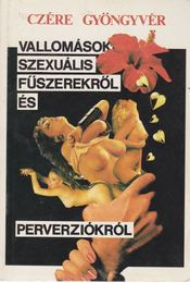 Vallomások szexuális fűszerekről és perverziókról - Czére Gyöngyvér - Régikönyvek
