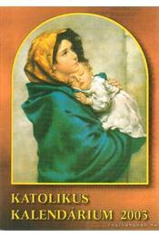 Katolikus kalendárium 2003. - Czoborczy Bence, Erdődy Imre - Régikönyvek