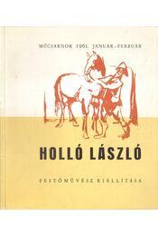 Holló László festőművész gyűjteményes kiállítása - D. Fehér Zsuzsa - Régikönyvek