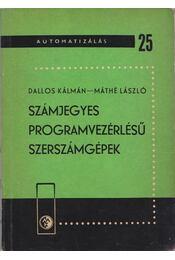 Számjegyes programvezérlésű szerszámgépek - Dallos Kálmán, Máthé László - Régikönyvek