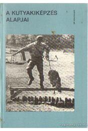 A kutyakiképzés alapjai - Daragó Sándor, Preisler József, Tamás Gábor, Kováts Zsolt dr. - Régikönyvek