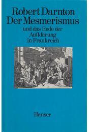 Der Mesmerismus und das Ende der Aufklärung in Frankreich - Darnton, Robert - Régikönyvek
