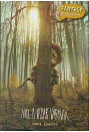 Ahol a vadak várnak - Dave Eggers - Régikönyvek