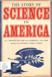 The Story of Science in America - de Camp, Catherine C., Camp, L. Sprague de - Régikönyvek