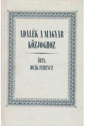 Adalék a magyar közjoghoz (reprint) - Deák Ferencz - Régikönyvek